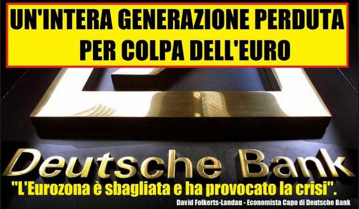 LA DEUTSCHE BANK: La crisi è tutta colpa dell'Euro! E' la storia senza generazione...