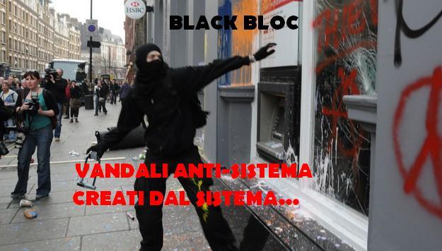 Con la scusa dei black bloc verranno soppressi anche i cortei pacifici.Ma chi c'è dietro questi vandali?