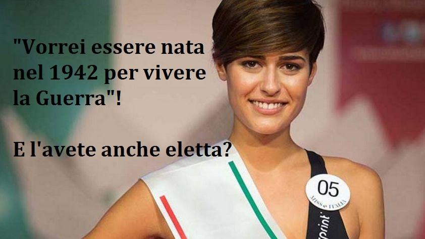 """Assurdo. Miss Italia 2015: """"Vorrei essere nata nel 1942 per vivere la Guerra""""! E l'avete anche eletta?"""