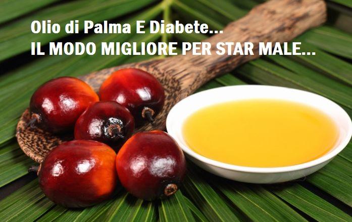 Dall'Olio di Palma al Diabete di tipo 2 ... Scoperta causa concatenante! IL VIDEO