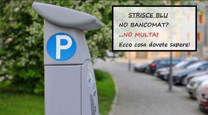 Strisce Blu.Se il parchimetro non ha il Bancomat, parcheggi GRATIS.Lo sapevi? Ma attenzione...