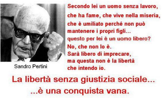 Sandro Pertini: Siamo uomini liberi SENZA LIBERTA'! Siamo la miseria, senza lavoro, con la fame di giustizia