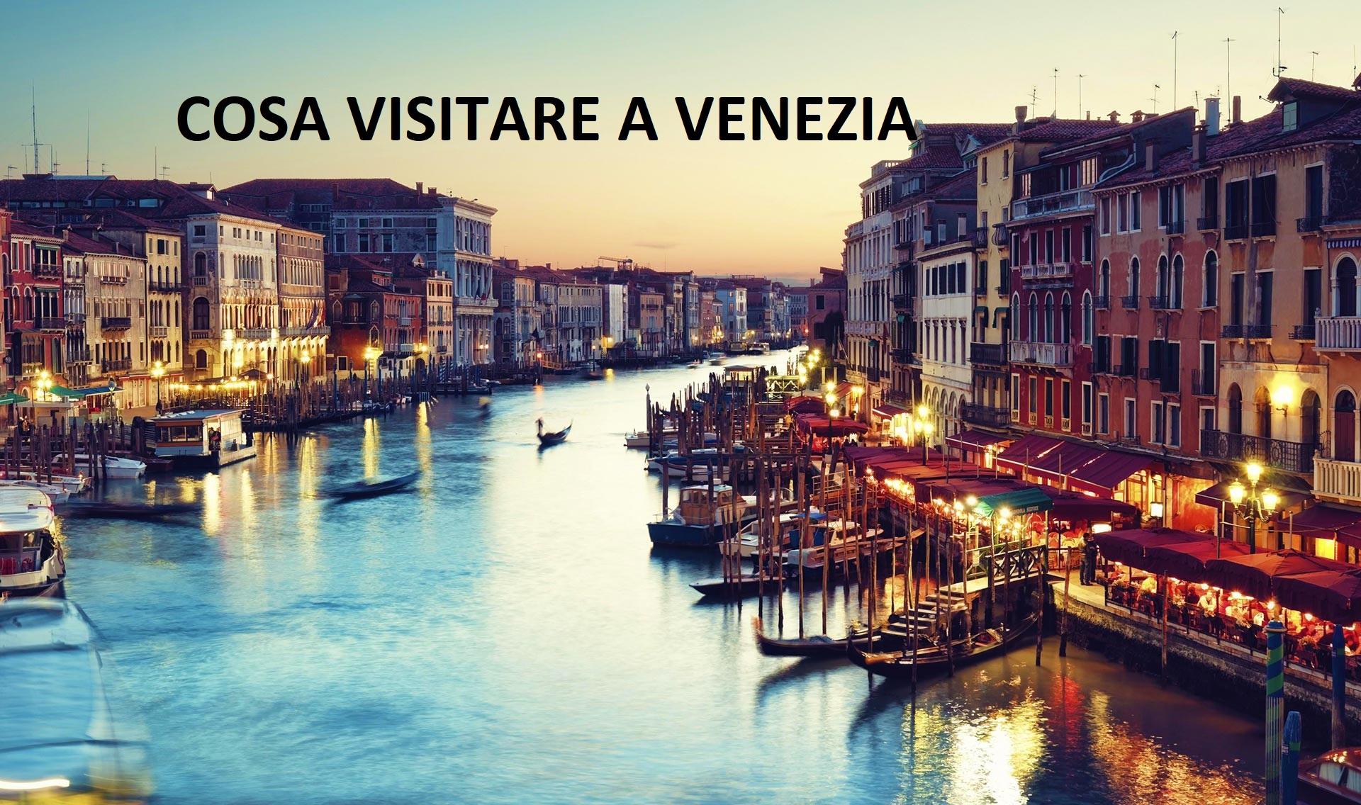 Cosa visitare a Venezia. 20 cose da fare e vedere assolutamente