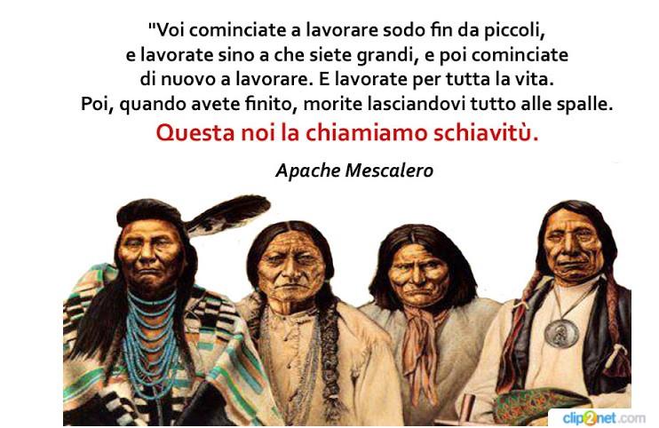 Gli Indiani d'America avevano già capito tutto sul lavoro...anche per questo furono sterminati....