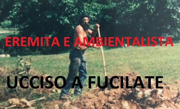 Ucciso l'eremita ambientalista che combatteva contro il disboscamento.Aveva rinunciato al caos per vivere felice nei boschi