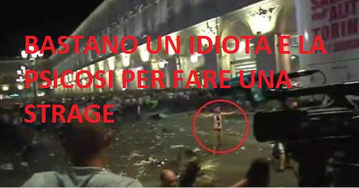 Torino:bastano un idiota e la psicosi per fare una strage.Ecco come il terrorismo ci distrugge anche quando non c'è