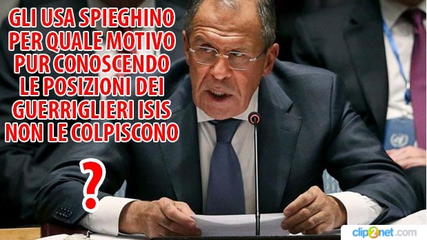 """Il Ministro degli esteri russo Lavrov: """"gli USA conoscono le posizioni dell'ISIS ma non le colpiscono"""".Ecco perchè"""