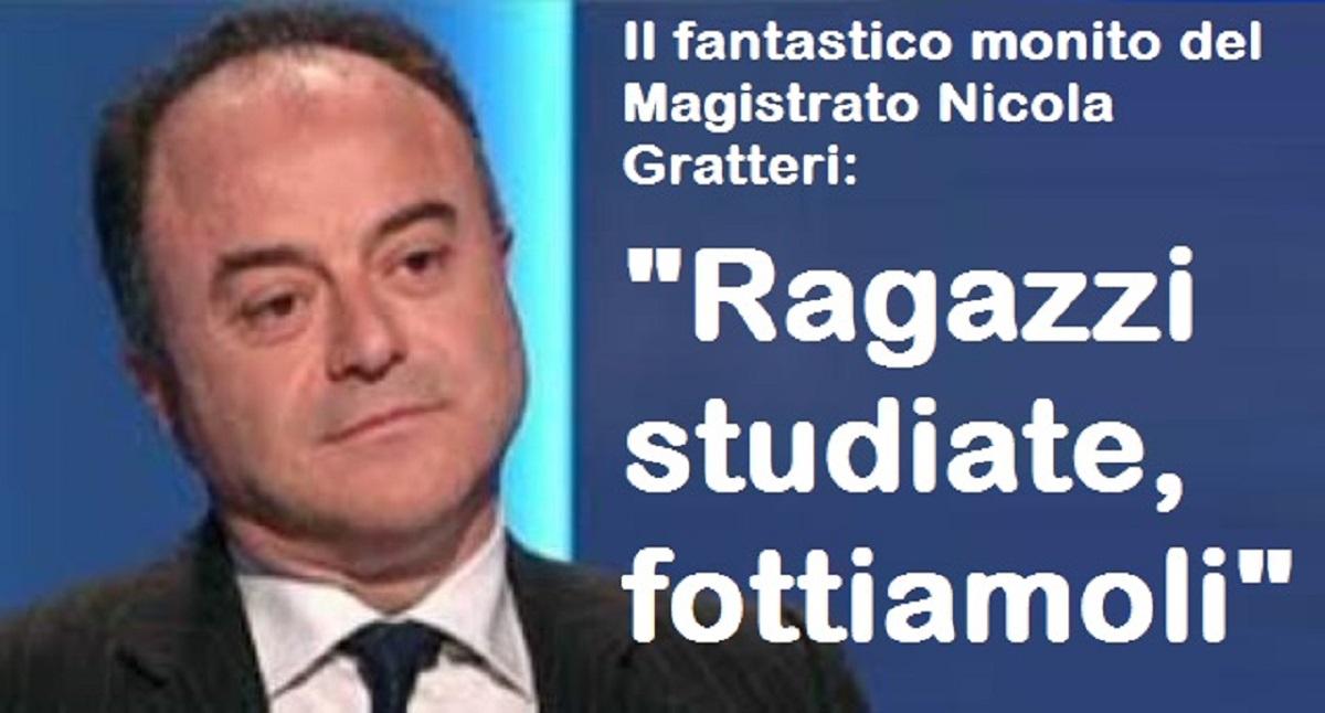 """Il fantastico monito del Magistrato Nicola Gratteri: """"Ragazzi studiate, fottiamoli"""""""